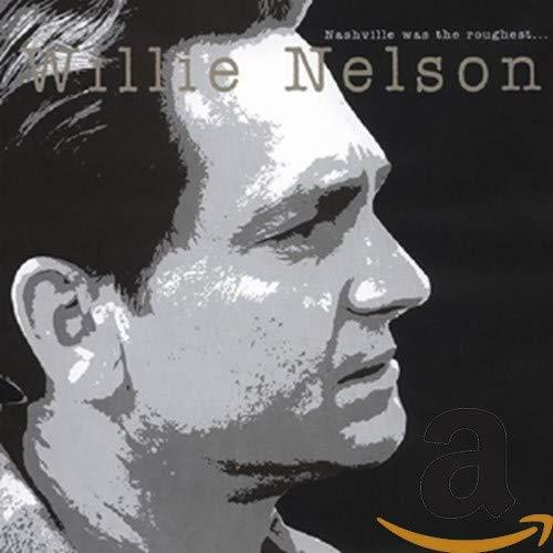 Willie Nelson - Nashville Was The Roughest - Zortam Music