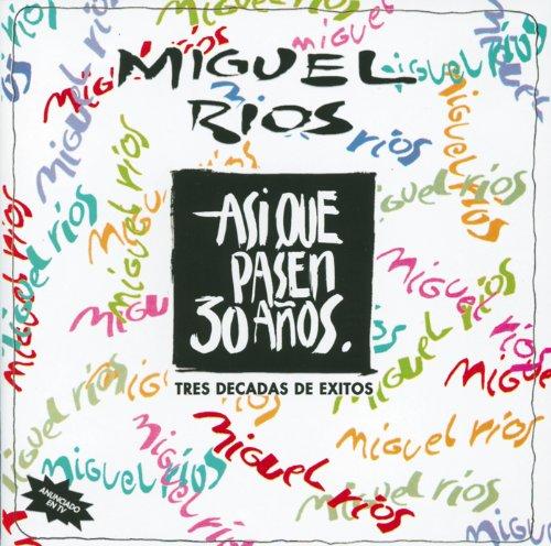 Miguel Rios - Asi Que Pasen 30 Anos - Zortam Music