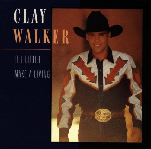 CLAY WALKER - If I Could Make a Living - Zortam Music