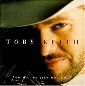 Toby Keith - How Do You Like Me Now_ - Zortam Music