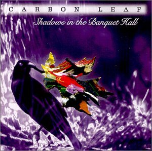Carbon Leaf - Shadows In The Banquet Hall - Zortam Music