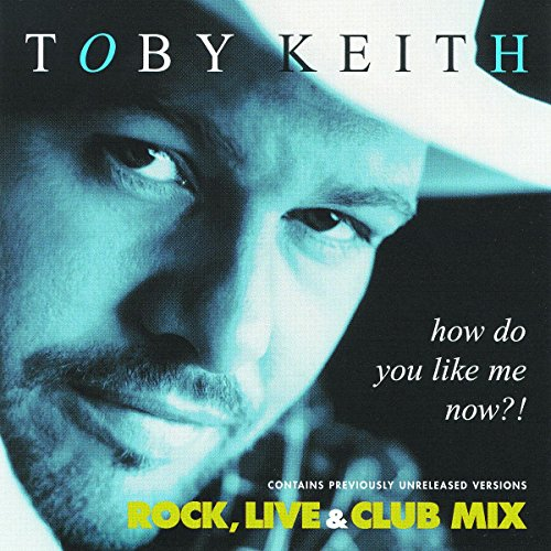 Toby Keith - How Do You Like Me Now - Zortam Music