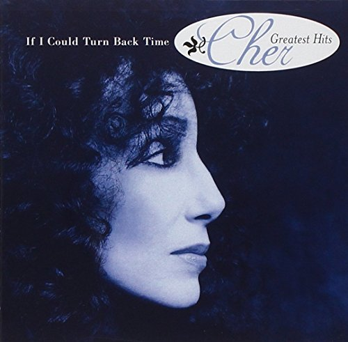 Cher - If I Could Turn Back Time: Cher