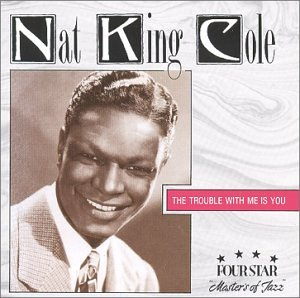 Nat King Cole - The Trouble With Me Is You - Zortam Music