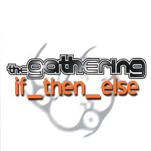 The Gathering - If_Then_Else - Zortam Music