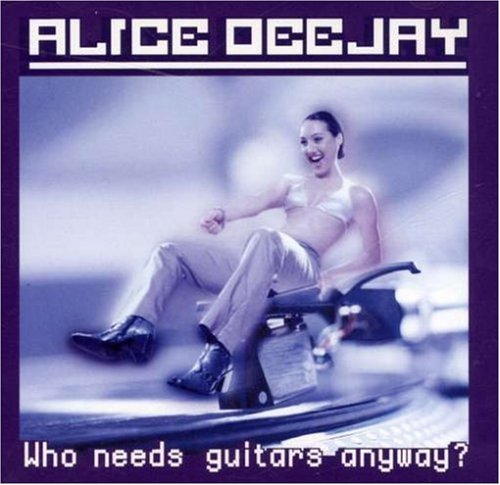 Alice Deejay - Who Needs Guitars Anyway ? - Zortam Music