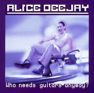 ALICE DEEJAY-BACK IN MY L - Who needs guitars anyway- - Lyrics2You