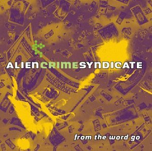 Alien Crime Syndicate - From The Word Go - Zortam Music