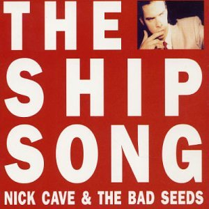 Nick Cave & The Bad Seeds - The Ship Song - Zortam Music