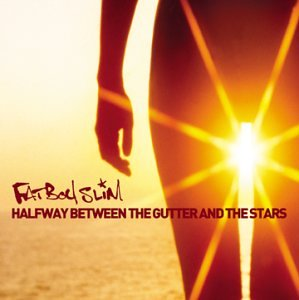 Fatboy Slim - Halfway Between the Gutter and Stars - Zortam Music