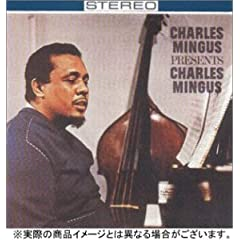 ♪Charls Mingus,  Charles Mingus Presents Charles Mingus
