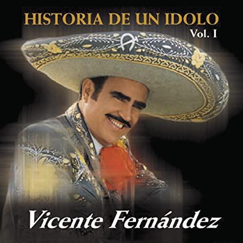 Vicente Fernandez - La Historia de un Idolo, Vol. 1 - Zortam Music