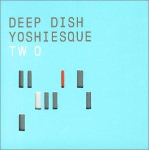 Deep Dish - Yoshiesque - Zortam Music