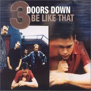 3 Doors Down - Be Like That - Zortam Music