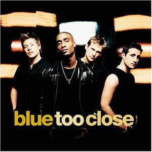 Blue - Too Close - Zortam Music