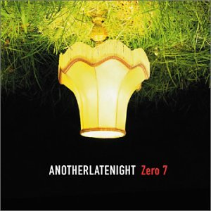 Zero 7 - Another Late Night - Zortam Music