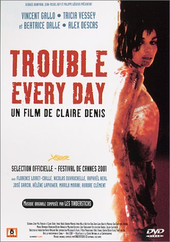 Trouble Every Day / ��� �� ����, �� ������������ (2001)