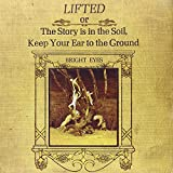 Lifted Or the Story Is in the Soil Keep Your Ear to the Ground
