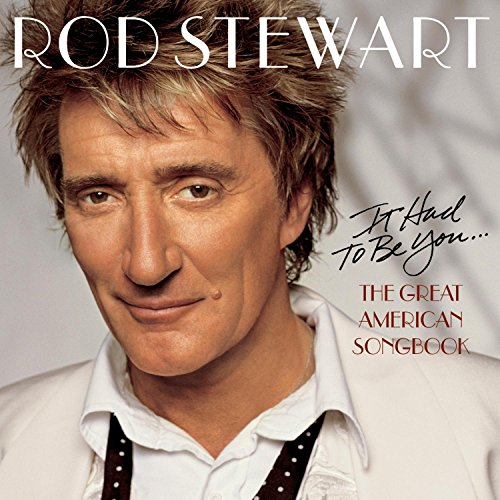 Rod Stewart - It Had To Be You...The Great American Song Book - Zortam Music