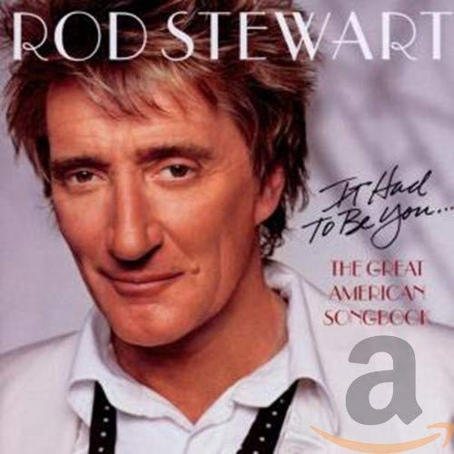 Rod Stewart - It Had To Be You… The Great American Songbook - Zortam Music