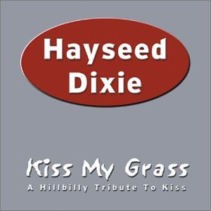 Hayseed Dixie - Kiss My Grass: A Hillbilly Tribute To Kiss - Zortam Music