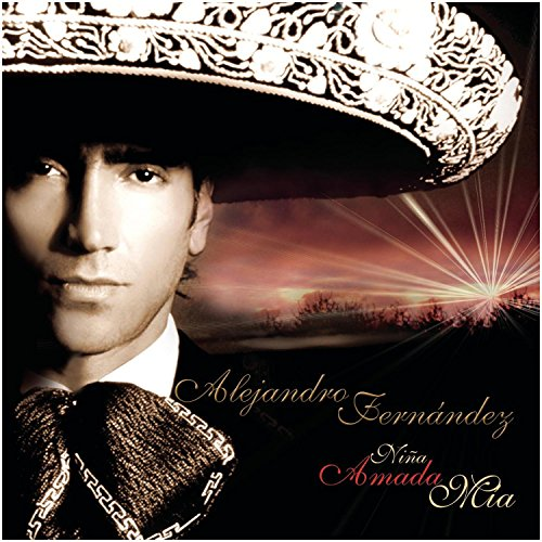 Alejandro Fernandez - Nina, Amada Mia - Zortam Music