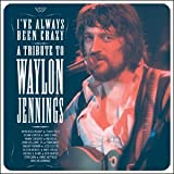 I've Always Been Crazy: A Tribute to Waylon Jennings by Various Artists