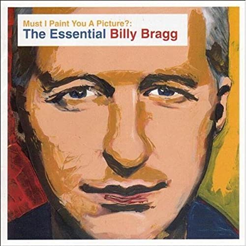 Billy Bragg - Must I Paint You a Picture - The Essential Billy Bragg - Zortam Music