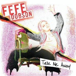 Fefe Dobson - Take Me Away/Bye Bye Boyfriend - Zortam Music