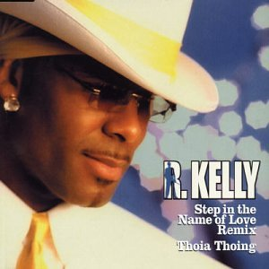 R. Kelly - Step in the Name of Love/Thoia Thoing - Zortam Music
