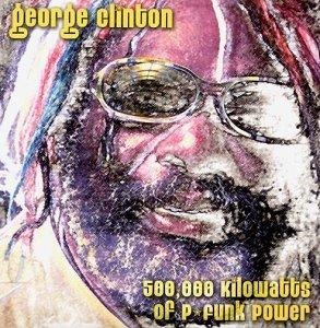 George Clinton - 500,000 Kilowatts of P-Funk Power Disc 2 - Zortam Music