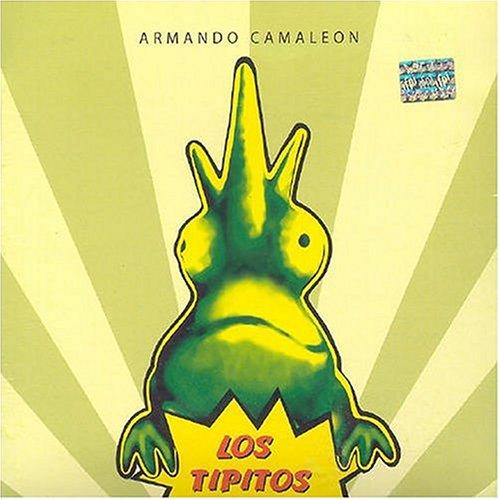 Los Tipitos - Armando Camaleón - Zortam Music