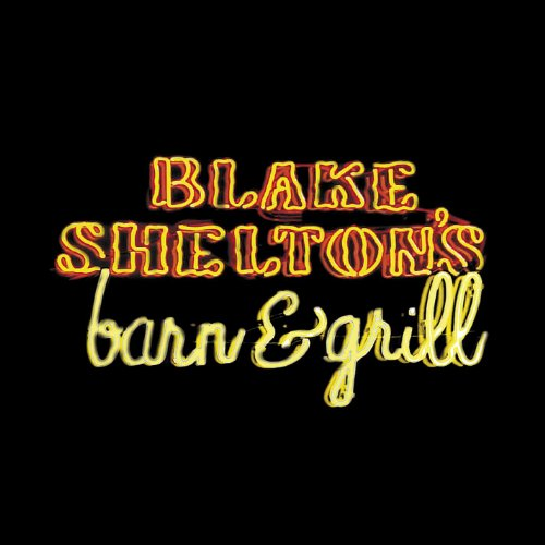 BLAKE SHELTON - Barn and Grill - Zortam Music