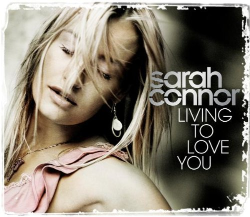 Sarah Connor - Living to love you - Zortam Music