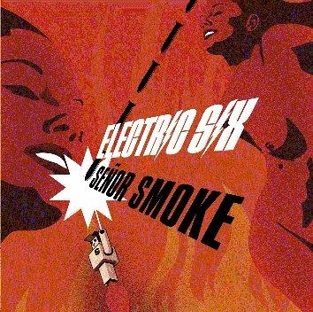 Electric Six - senor smoke - Lyrics2You