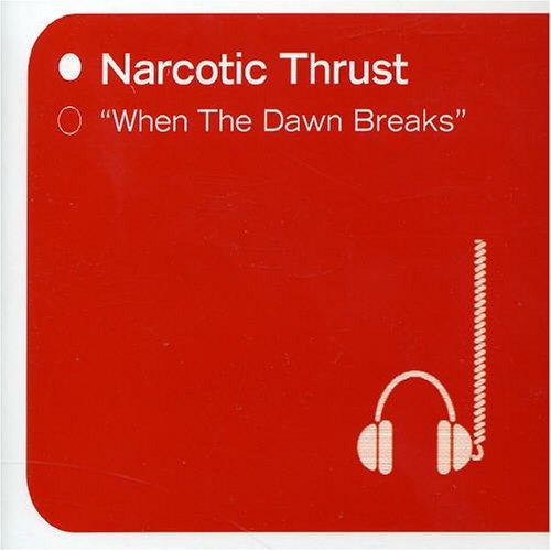 Narcotic Thrust - When The Dawn Breaks - Zortam Music