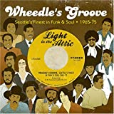 WHEEDLE'S GROOVE : SEATTLE'S FINEST IN FUNK & SOUL 1965-76