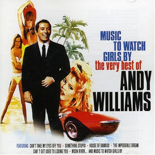 Andy Williams - Music to Watch Girls By: the Very Best of Andy Williams - Zortam Music