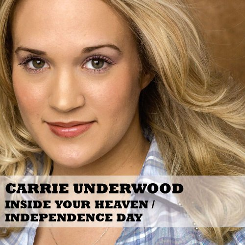 Carrie Underwood - Inside Your Heaven (A.Carlsson/P.NylAcn/S.Kotecha)/ Independence Day - Zortam Music