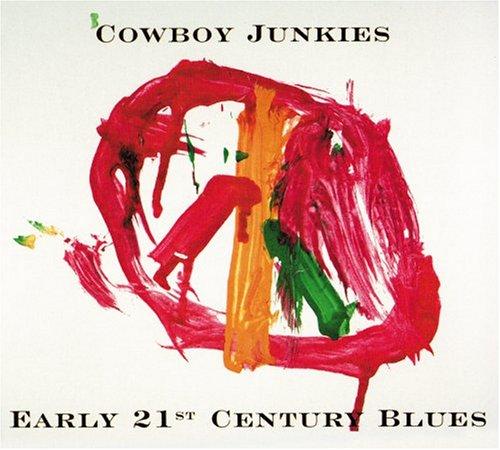 Cowboy Junkies - Early 21st Century Blues - Zortam Music