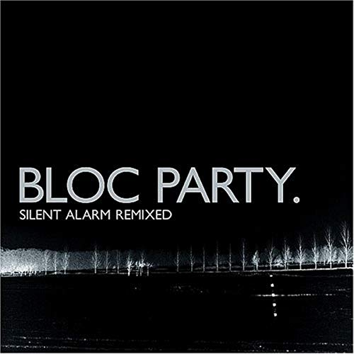 Bloc Party - Silent Alarm Remixed - Zortam Music