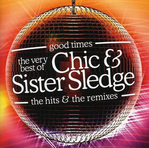 Chic - Good Times The Very Best of Chic & Sister Sledge The Hits & The Remixes - Zortam Music