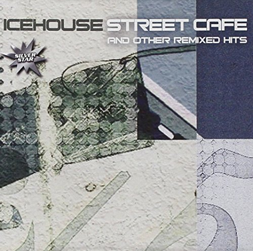 ICEHOUSE - Street Cafe and the Remix Hits - Zortam Music