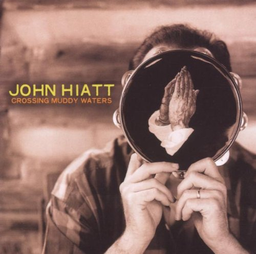 John Hiatt - Crossing Muddy Waters - Zortam Music