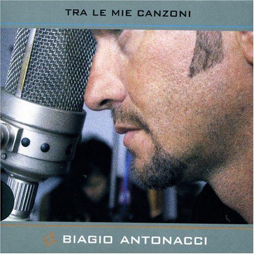 Biagio Antonacci - Tra Le Mie Canzoni - Zortam Music