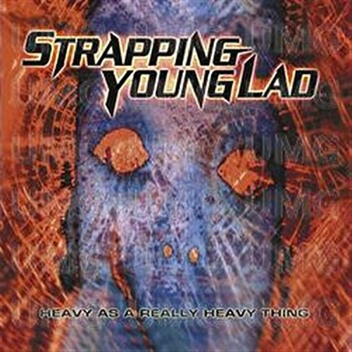 Strapping Young Lad - Heavy As A Really Heavy Thing - Zortam Music
