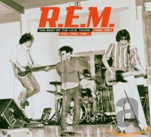 R.E.M. - And I Feel Fine...: The Best of the I.R.S. Years 1982-1987 - Zortam Music