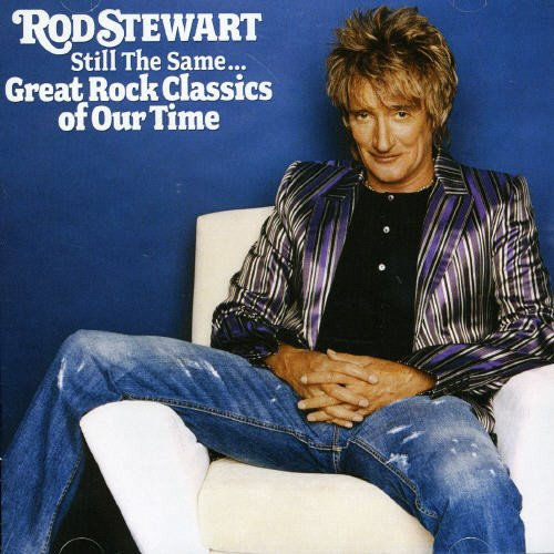 Rod Stewart - Still the Same: Great Rock Classics of Our Time - Zortam Music