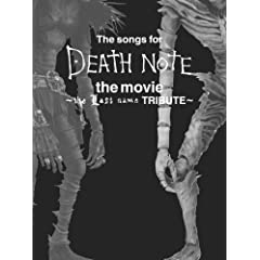 The songs for DEATH NOTE the movie ~the Last name TRIBUTE~~