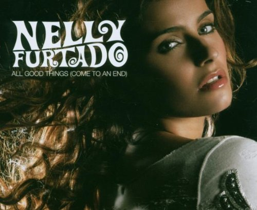 Nelly Furtado - All good things (Come to an end) (CDM) - Zortam Music